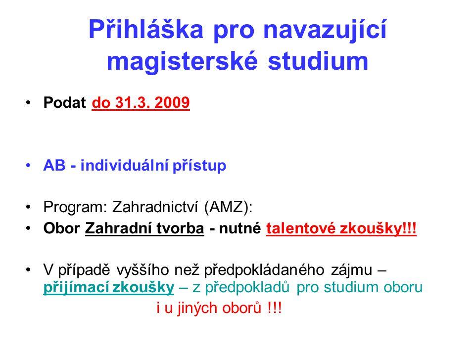 Přihláška pro navazující magisterské studium Podat do 31.3. 2009 AB - individuální přístup Program: Zahradnictví (AMZ): Obor Zahradní tvorba - nutné t