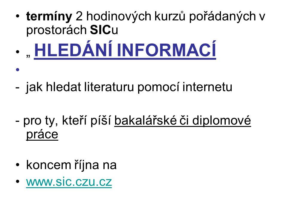 """termíny 2 hodinových kurzů pořádaných v prostorách SICu """" HLEDÁNÍ INFORMACÍ -jak hledat literaturu pomocí internetu - pro ty, kteří píší bakalářské či"""