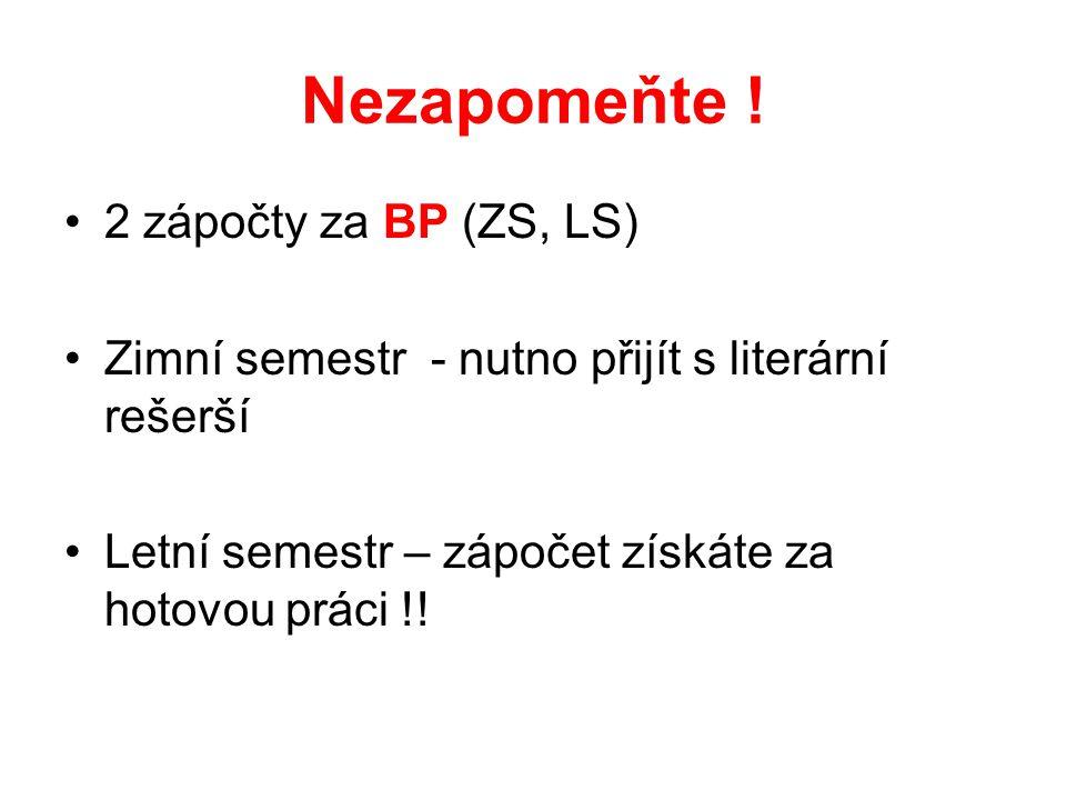 Nezapomeňte ! 2 zápočty za BP (ZS, LS) Zimní semestr - nutno přijít s literární rešerší Letní semestr – zápočet získáte za hotovou práci !!