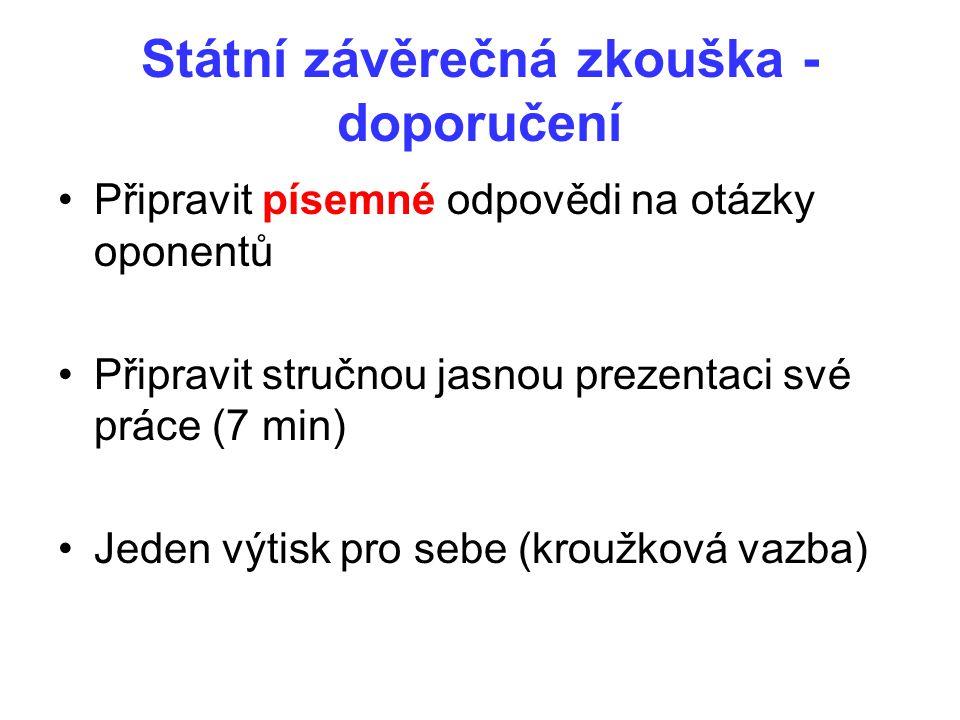 Státní závěrečná zkouška - doporučení Připravit písemné odpovědi na otázky oponentů Připravit stručnou jasnou prezentaci své práce (7 min) Jeden výtis