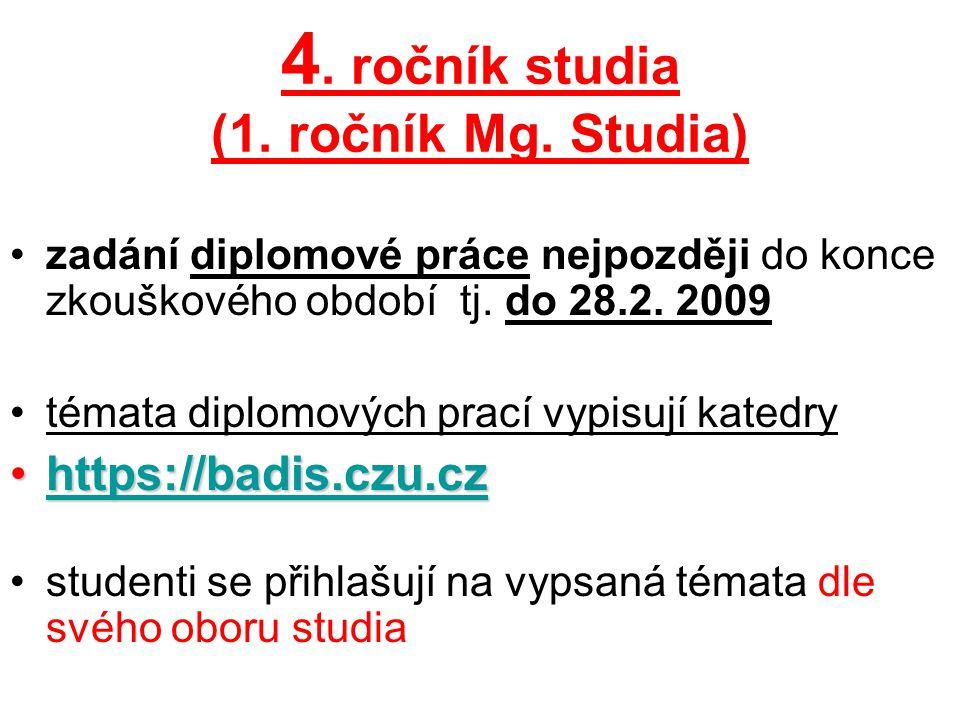 4. ročník studia (1. ročník Mg. Studia) zadání diplomové práce nejpozději do konce zkouškového období tj. do 28.2. 2009 témata diplomových prací vypis