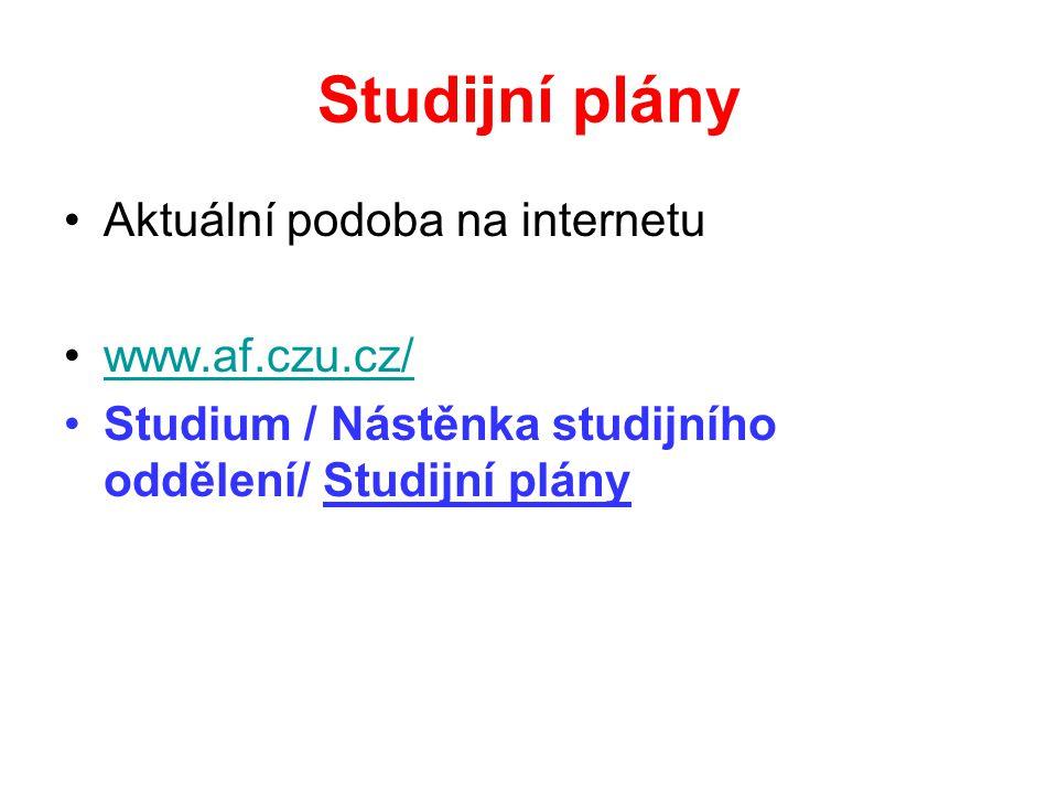 Studijní plány Aktuální podoba na internetu www.af.czu.cz/ Studium / Nástěnka studijního oddělení/ Studijní plány