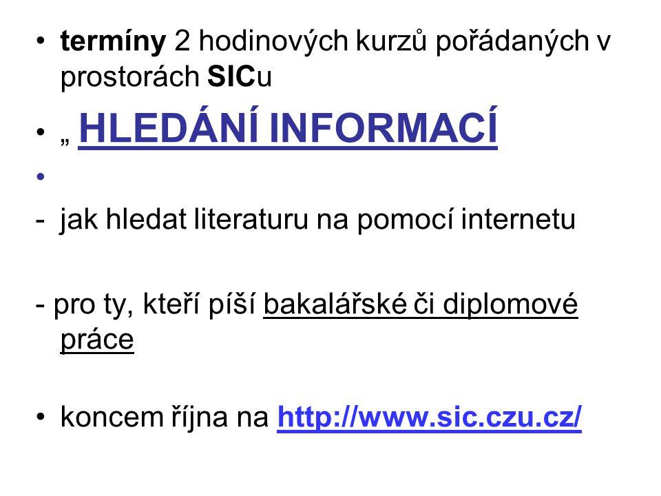 """termíny 2 hodinových kurzů pořádaných v prostorách SICu """" HLEDÁNÍ INFORMACÍ -jak hledat literaturu na pomocí internetu - pro ty, kteří píší bakalářské"""