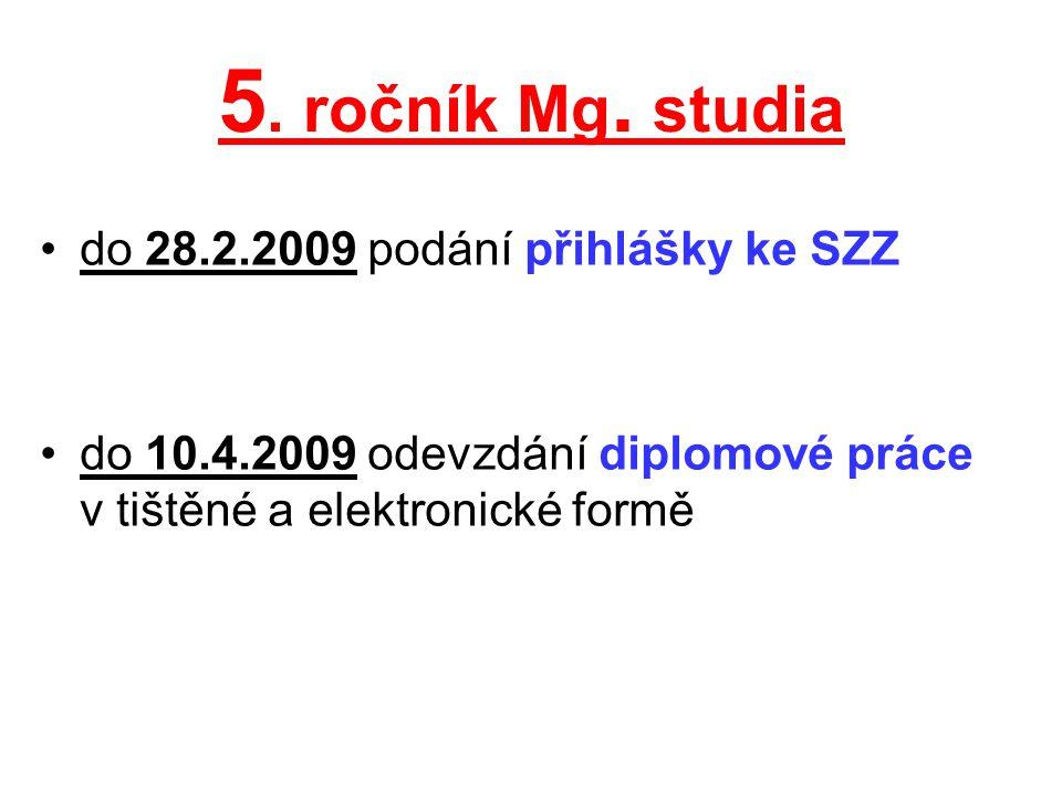 5. ročník Mg. studia do 28.2.2009 podání přihlášky ke SZZ do 10.4.2009 odevzdání diplomové práce v tištěné a elektronické formě