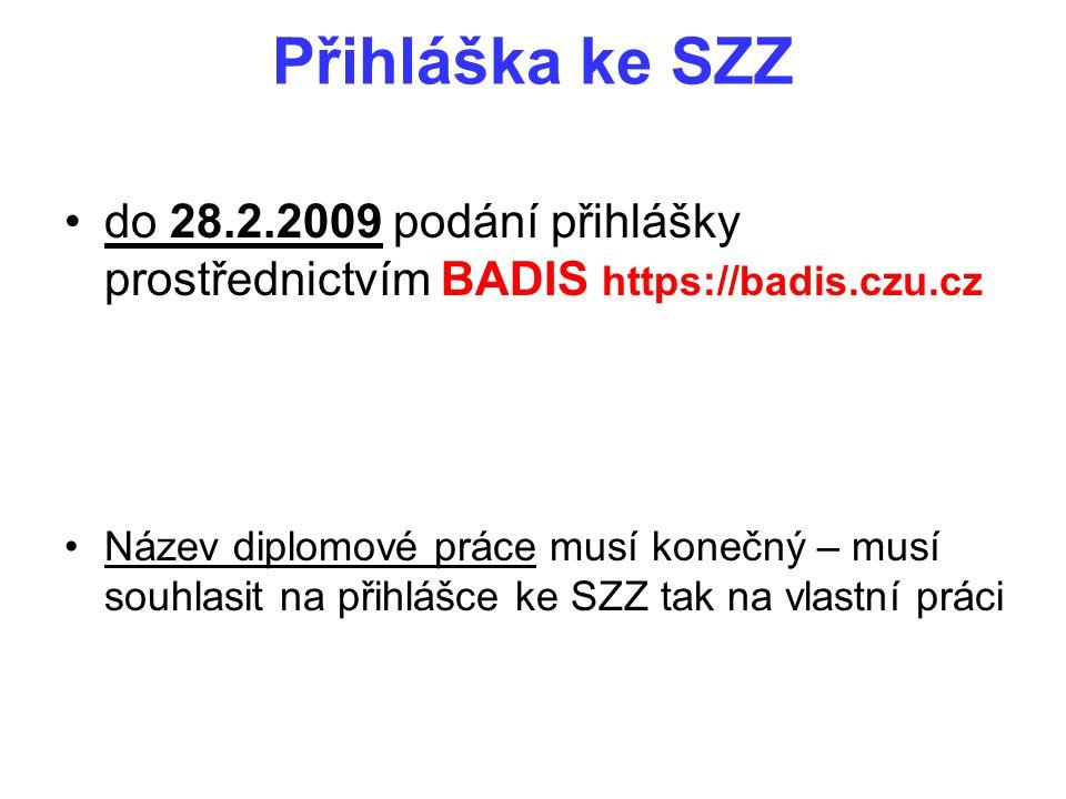 Přihláška ke SZZ do 28.2.2009 podání přihlášky prostřednictvím BADIS https://badis.czu.cz Název diplomové práce musí konečný – musí souhlasit na přihl