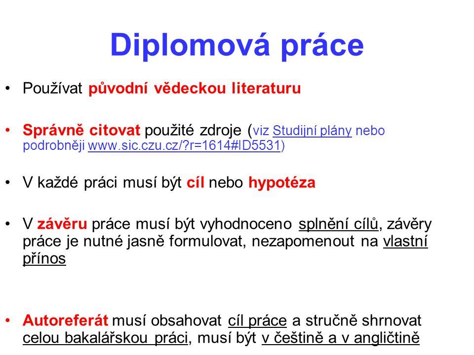 Diplomová práce Používat původní vědeckou literaturu Správně citovat použité zdroje ( viz Studijní plány nebo podrobněji www.sic.czu.cz/?r=1614#ID5531