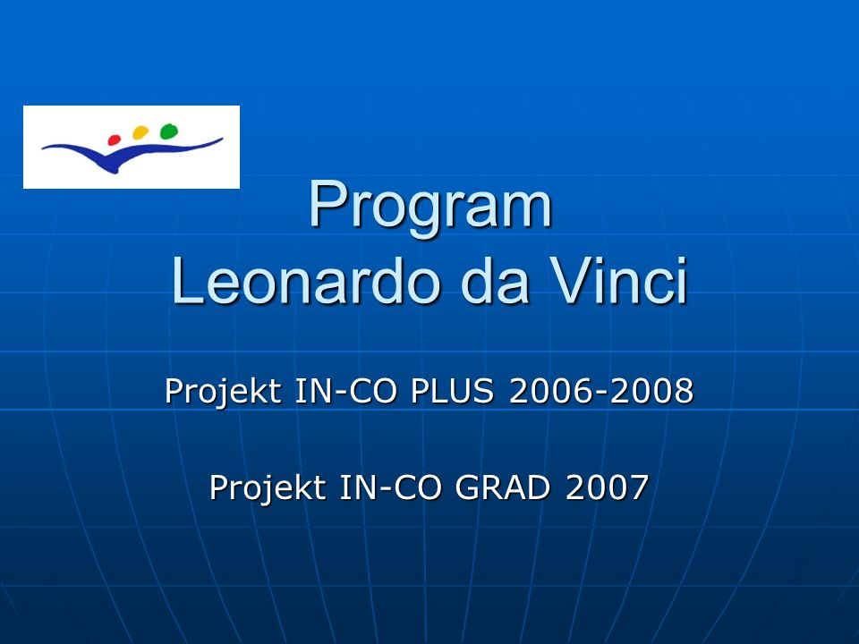 Program Leonardo da Vinci Projekt IN-CO PLUS 2006-2008 Projekt IN-CO GRAD 2007