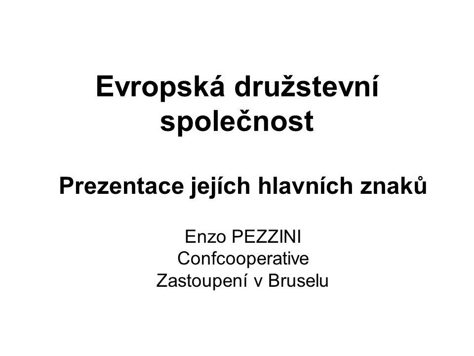 Evropská družstevní společnost Prezentace jejích hlavních znaků Enzo PEZZINI Confcooperative Zastoupení v Bruselu