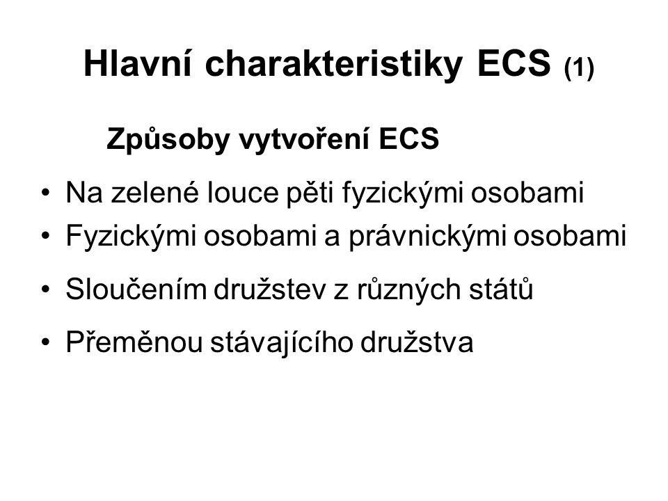Hlavní charakteristiky ECS (1) Způsoby vytvoření ECS Na zelené louce pěti fyzickými osobami Fyzickými osobami a právnickými osobami Sloučením družstev