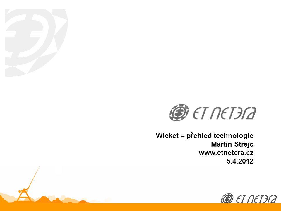 © 2012 ET NETERA a.s. Wicket – přehled technologie Martin Strejc www.etnetera.cz 5.4.2012