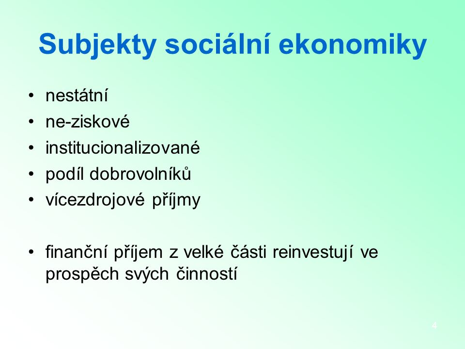 4 Subjekty sociální ekonomiky nestátní ne-ziskové institucionalizované podíl dobrovolníků vícezdrojové příjmy finanční příjem z velké části reinvestují ve prospěch svých činností