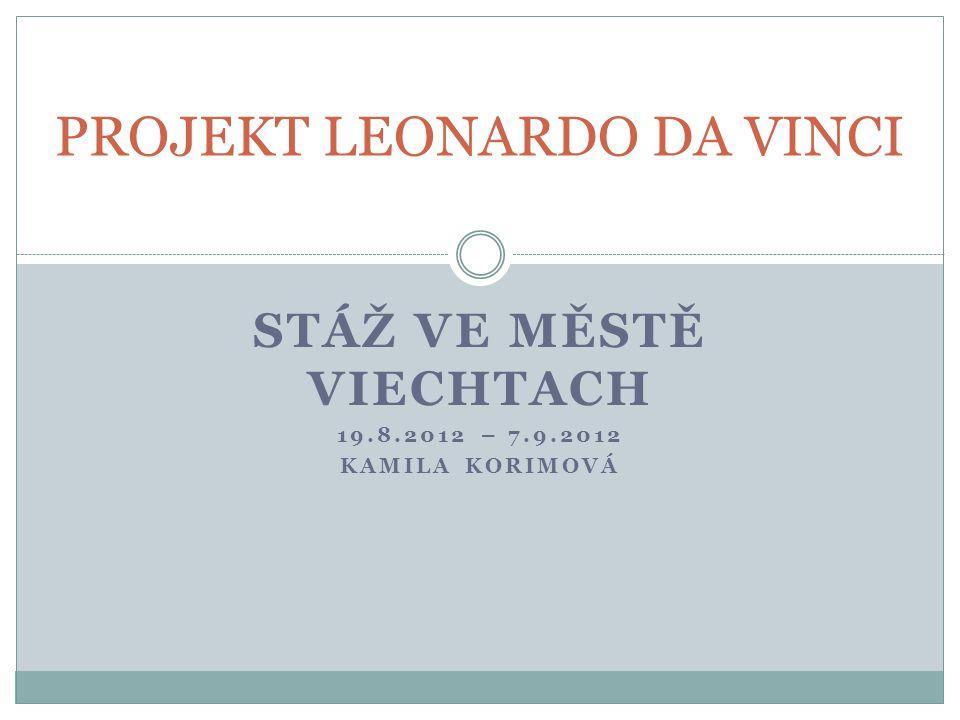 STÁŽ VE MĚSTĚ VIECHTACH 19.8.2012 – 7.9.2012 KAMILA KORIMOVÁ PROJEKT LEONARDO DA VINCI