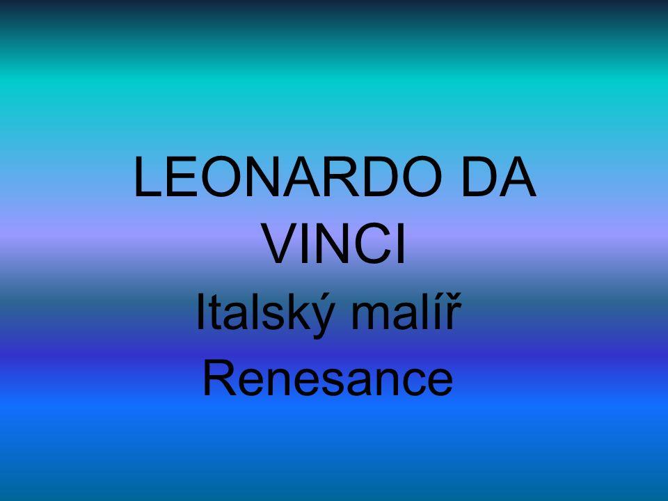 LEONARDO DA VINCI Italský malíř Renesance