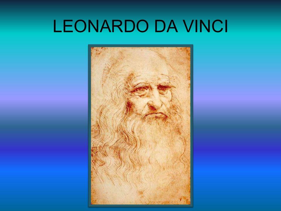 * 15.4.1452 ve Vinci nedaleko Florencie † 2.5.1519 v Cloux ve Francii Byl vynikajícím malířem, vědcem a vynálezcem.