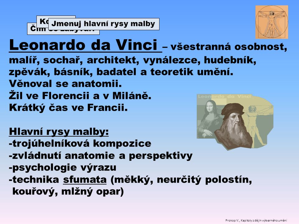 Leonardo da Vinci – všestranná osobnost, malíř, sochař, architekt, vynálezce, hudebník, zpěvák, básník, badatel a teoretik umění.