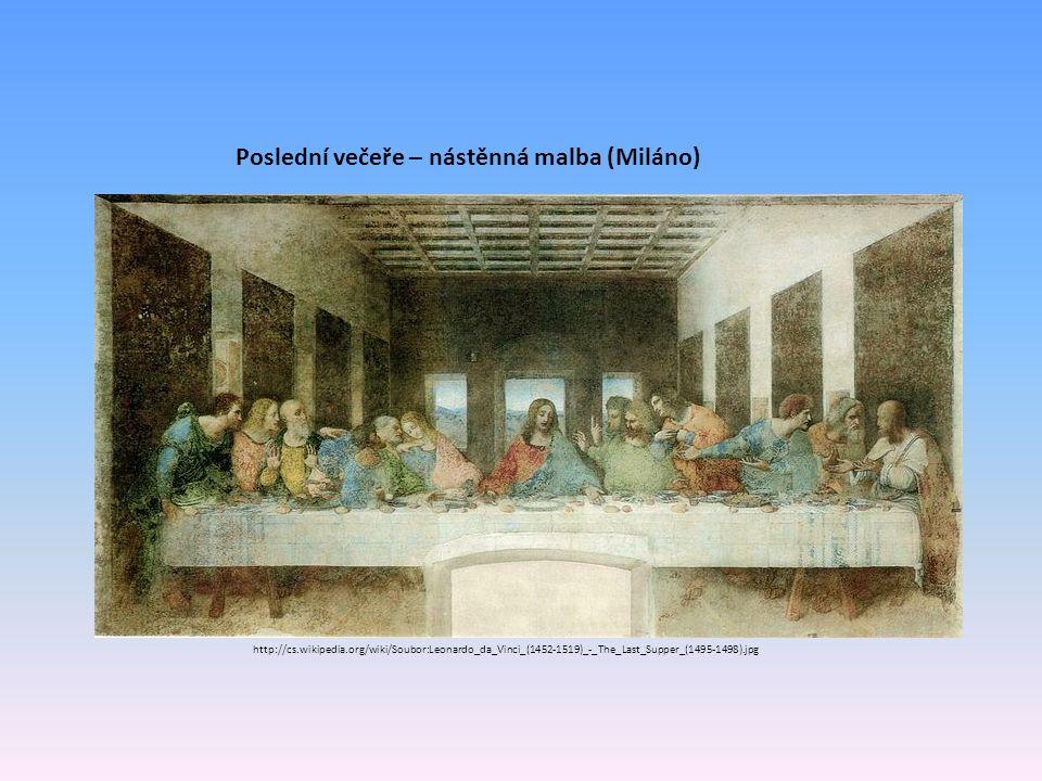 http://cs.wikipedia.org/wiki/Soubor:Leonardo_da_Vinci_(1452-1519)_-_The_Last_Supper_(1495-1498).jpg Poslední večeře – nástěnná malba (Miláno)