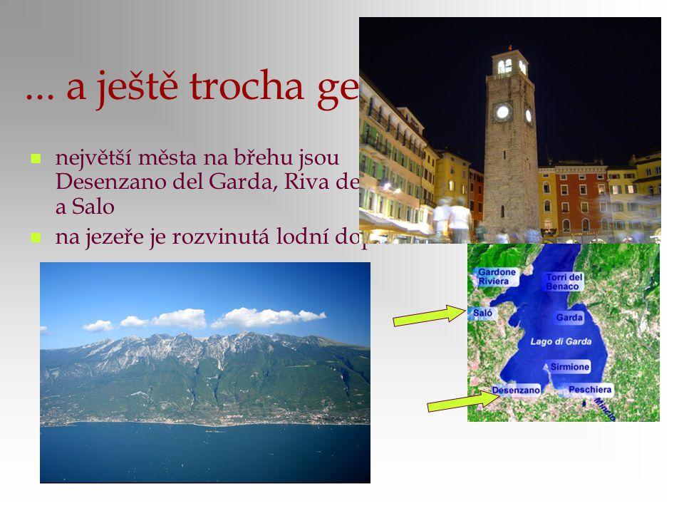 ... a ještě trocha geografie největší města na břehu jsou Desenzano del Garda, Riva del Garda a Salo na jezeře je rozvinutá lodní doprava