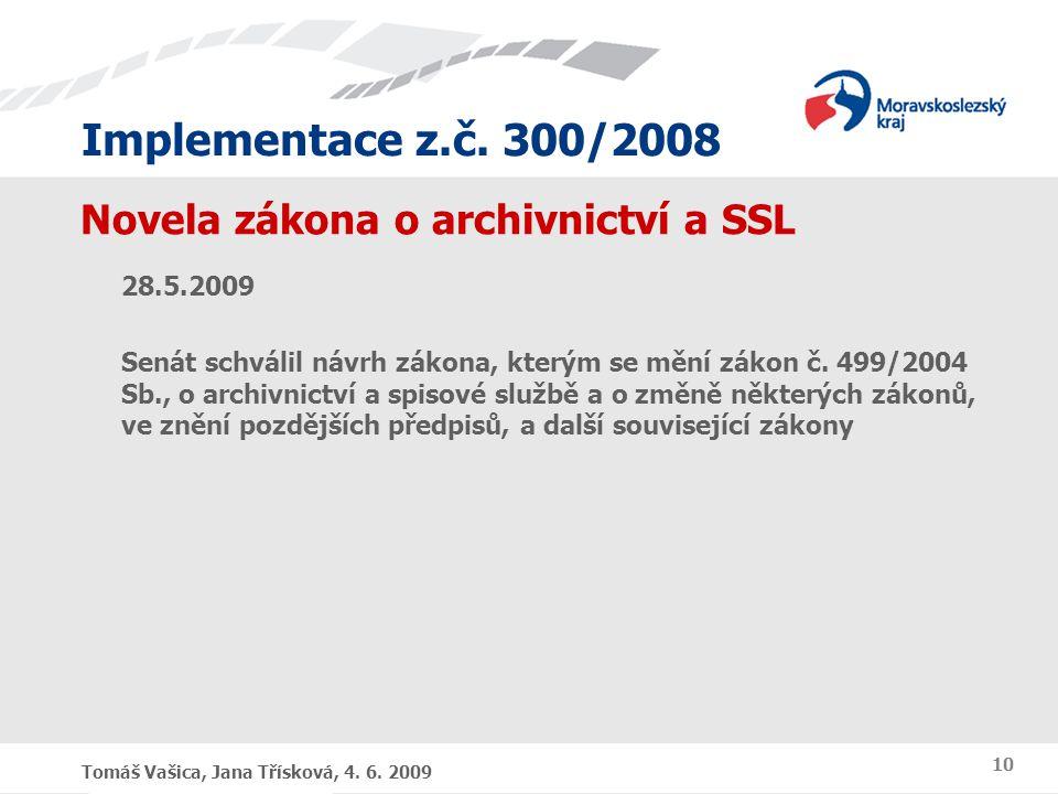 Implementace z.č. 300/2008 Tomáš Vašica, Jana Třísková, 4. 6. 2009 10 Novela zákona o archivnictví a SSL 28.5.2009 Senát schválil návrh zákona, kterým