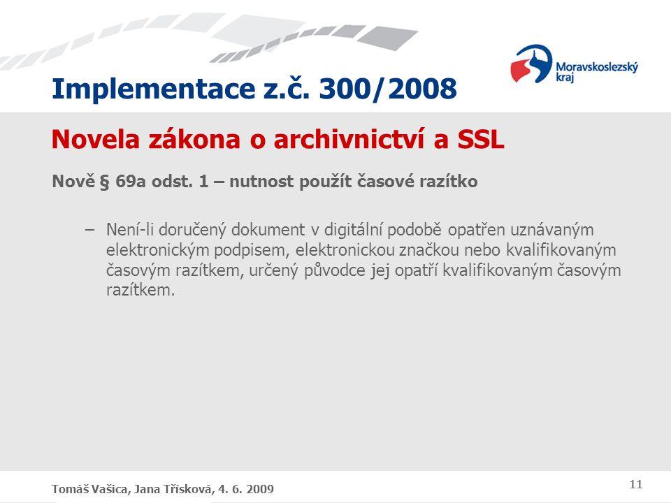 Implementace z.č. 300/2008 Tomáš Vašica, Jana Třísková, 4. 6. 2009 11 Novela zákona o archivnictví a SSL Nově § 69a odst. 1 – nutnost použít časové ra