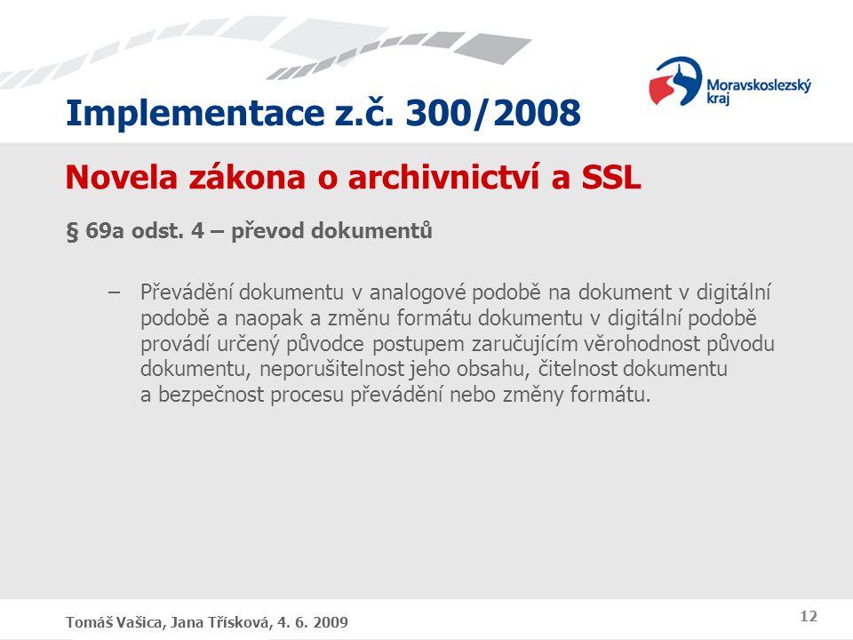 Implementace z.č. 300/2008 Tomáš Vašica, Jana Třísková, 4. 6. 2009 12 Novela zákona o archivnictví a SSL § 69a odst. 4 – převod dokumentů –Převádění d