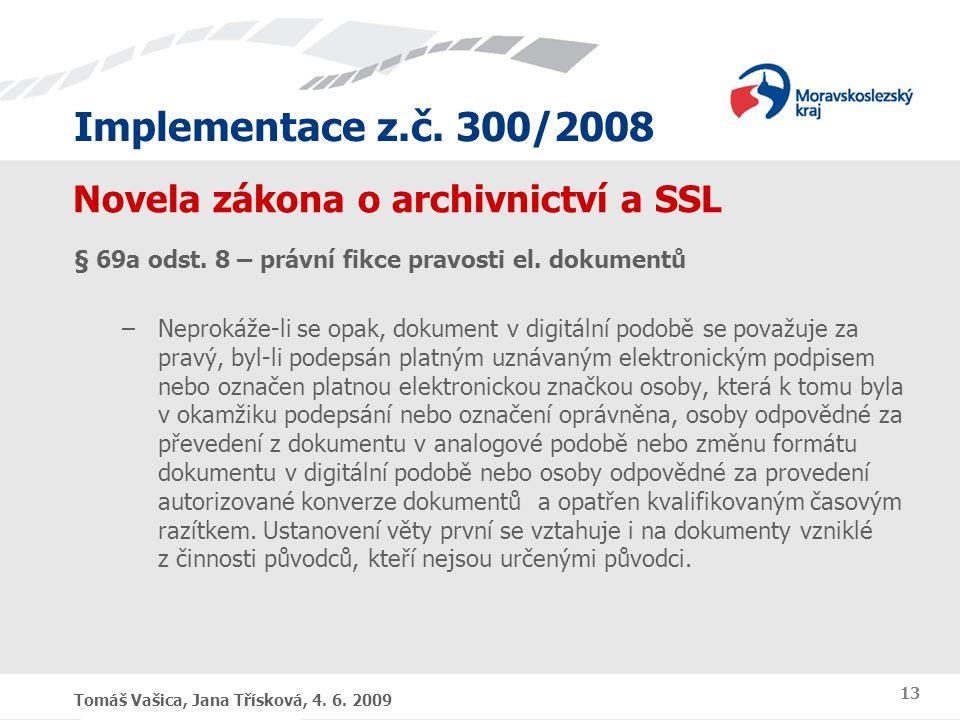 Implementace z.č. 300/2008 Tomáš Vašica, Jana Třísková, 4. 6. 2009 13 Novela zákona o archivnictví a SSL § 69a odst. 8 – právní fikce pravosti el. dok