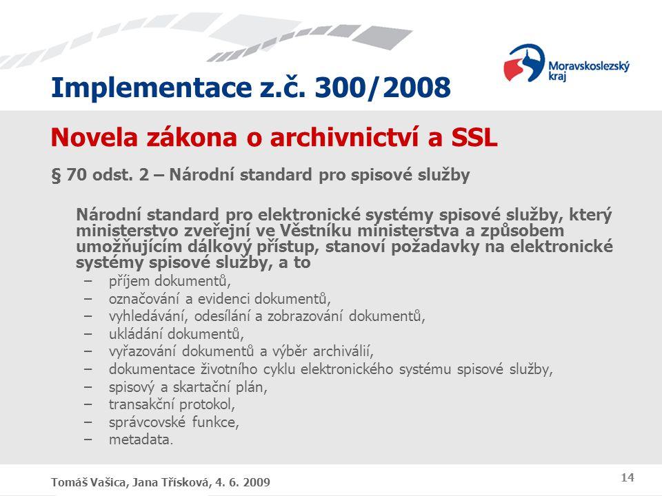 Implementace z.č. 300/2008 Tomáš Vašica, Jana Třísková, 4. 6. 2009 14 Novela zákona o archivnictví a SSL § 70 odst. 2 – Národní standard pro spisové s