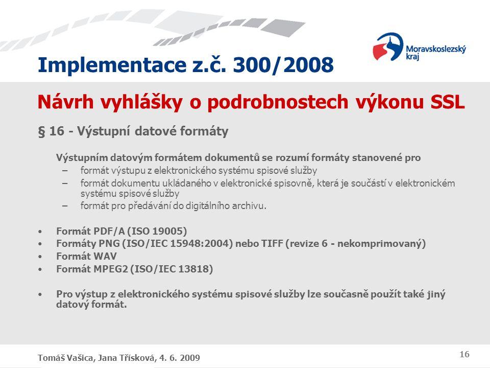 Implementace z.č. 300/2008 Tomáš Vašica, Jana Třísková, 4. 6. 2009 16 Návrh vyhlášky o podrobnostech výkonu SSL § 16 - Výstupní datové formáty Výstupn