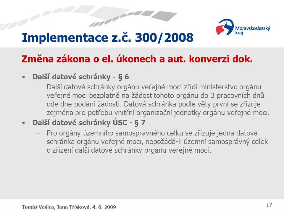 Implementace z.č. 300/2008 Tomáš Vašica, Jana Třísková, 4. 6. 2009 17 Změna zákona o el. úkonech a aut. konverzi dok. Další datové schránky - § 6 –Dal