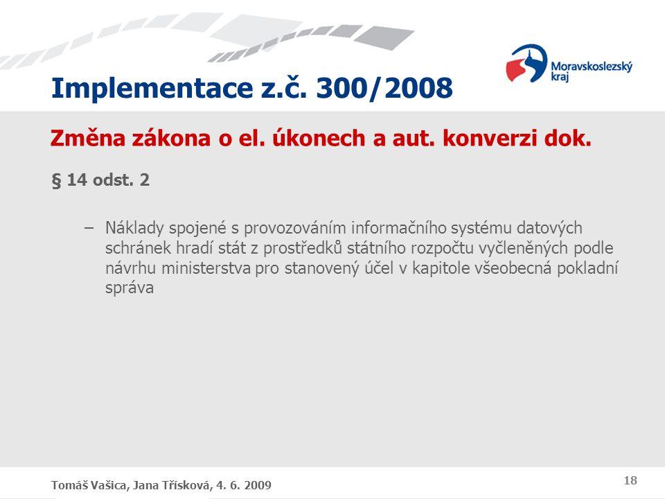 Implementace z.č. 300/2008 Tomáš Vašica, Jana Třísková, 4. 6. 2009 18 Změna zákona o el. úkonech a aut. konverzi dok. § 14 odst. 2 –Náklady spojené s