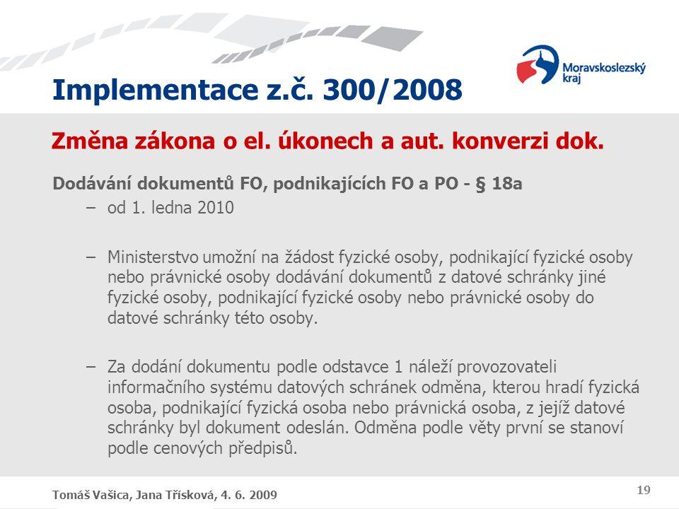 Implementace z.č. 300/2008 Tomáš Vašica, Jana Třísková, 4. 6. 2009 19 Změna zákona o el. úkonech a aut. konverzi dok. Dodávání dokumentů FO, podnikají