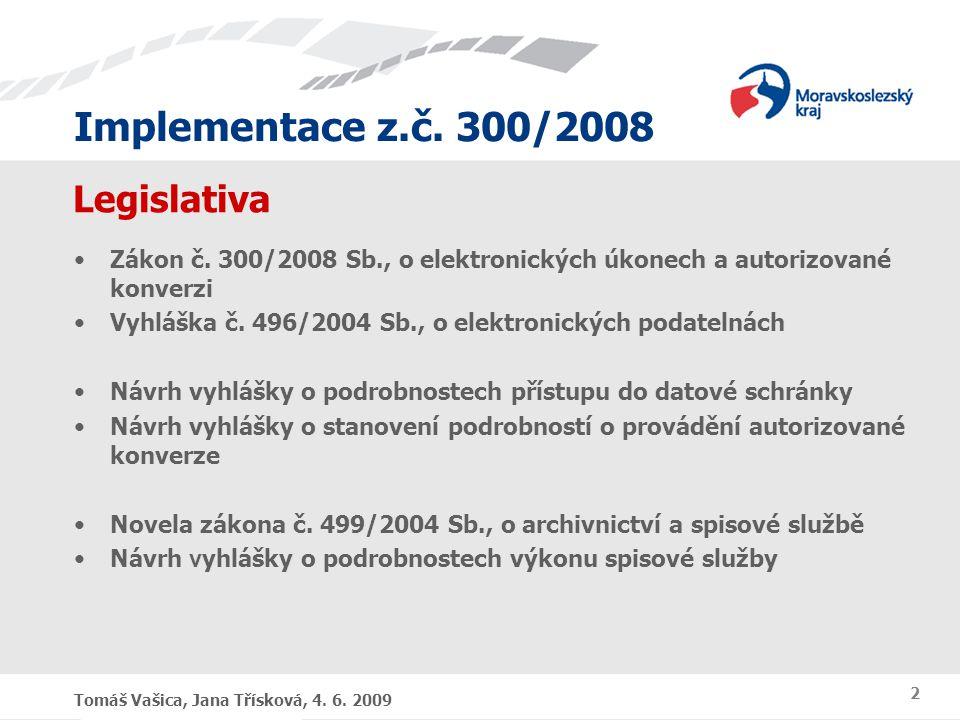 Implementace z.č. 300/2008 Tomáš Vašica, Jana Třísková, 4. 6. 2009 2 Legislativa Zákon č. 300/2008 Sb., o elektronických úkonech a autorizované konver
