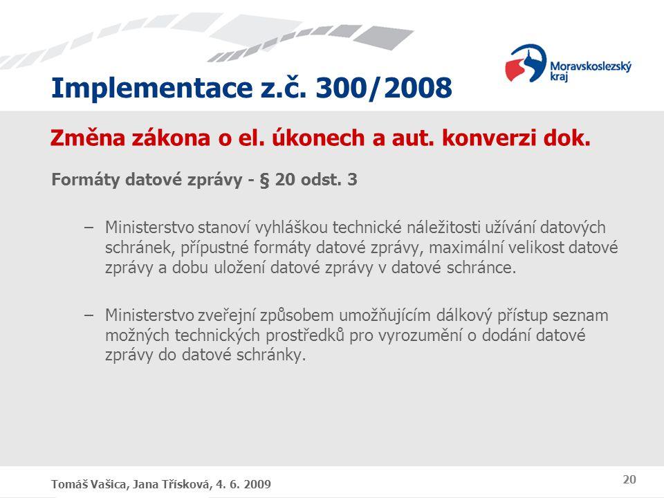 Implementace z.č. 300/2008 Tomáš Vašica, Jana Třísková, 4. 6. 2009 20 Změna zákona o el. úkonech a aut. konverzi dok. Formáty datové zprávy - § 20 ods
