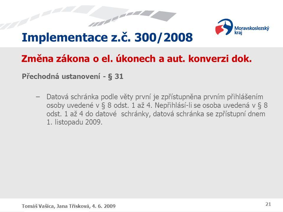 Implementace z.č. 300/2008 Tomáš Vašica, Jana Třísková, 4. 6. 2009 21 Změna zákona o el. úkonech a aut. konverzi dok. Přechodná ustanovení - § 31 –Dat