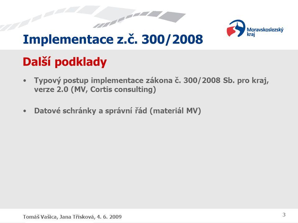 Implementace z.č. 300/2008 Tomáš Vašica, Jana Třísková, 4. 6. 2009 3 Další podklady Typový postup implementace zákona č. 300/2008 Sb. pro kraj, verze