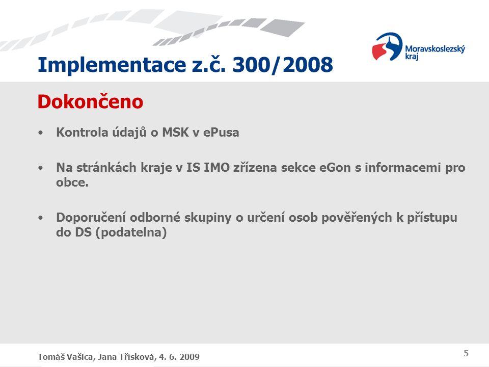 Implementace z.č. 300/2008 Tomáš Vašica, Jana Třísková, 4. 6. 2009 5 Dokončeno Kontrola údajů o MSK v ePusa Na stránkách kraje v IS IMO zřízena sekce