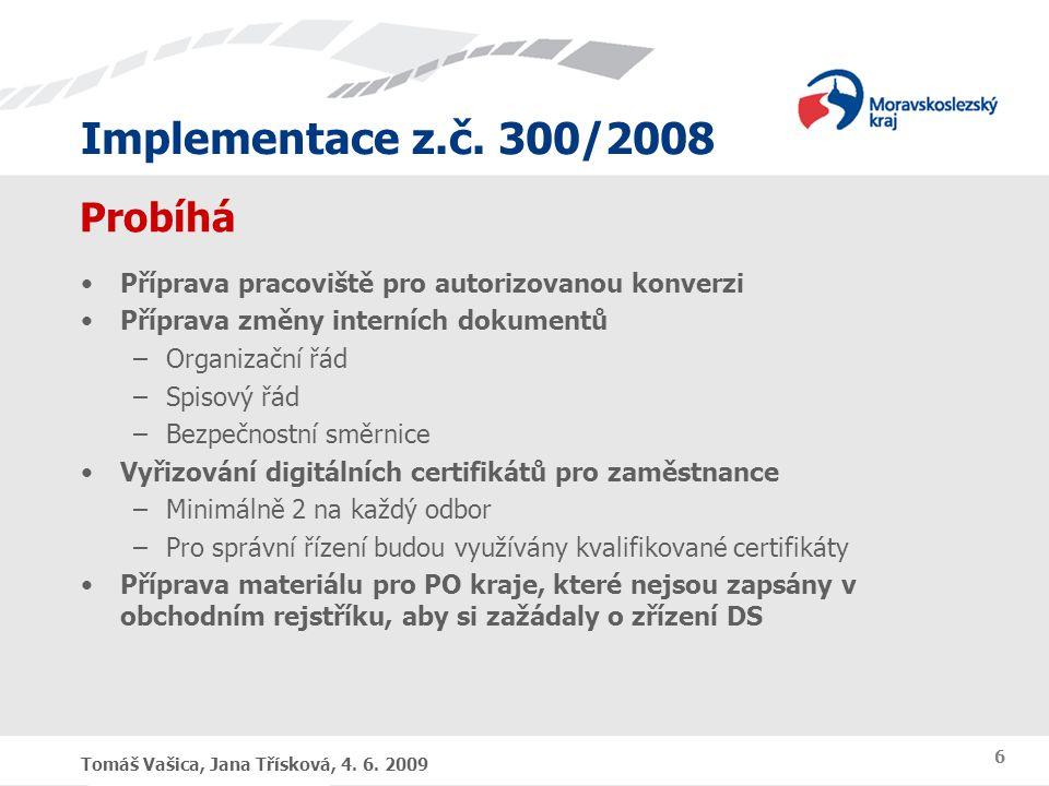 Implementace z.č. 300/2008 Tomáš Vašica, Jana Třísková, 4. 6. 2009 6 Probíhá Příprava pracoviště pro autorizovanou konverzi Příprava změny interních d