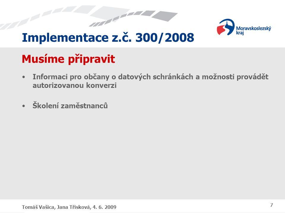 Implementace z.č. 300/2008 Tomáš Vašica, Jana Třísková, 4. 6. 2009 7 Musíme připravit Informaci pro občany o datových schránkách a možnosti provádět a