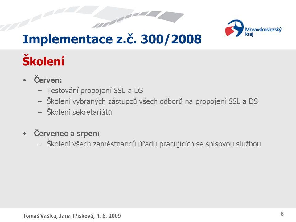 Implementace z.č. 300/2008 Tomáš Vašica, Jana Třísková, 4. 6. 2009 8 Školení Červen: –Testování propojení SSL a DS –Školení vybraných zástupců všech o