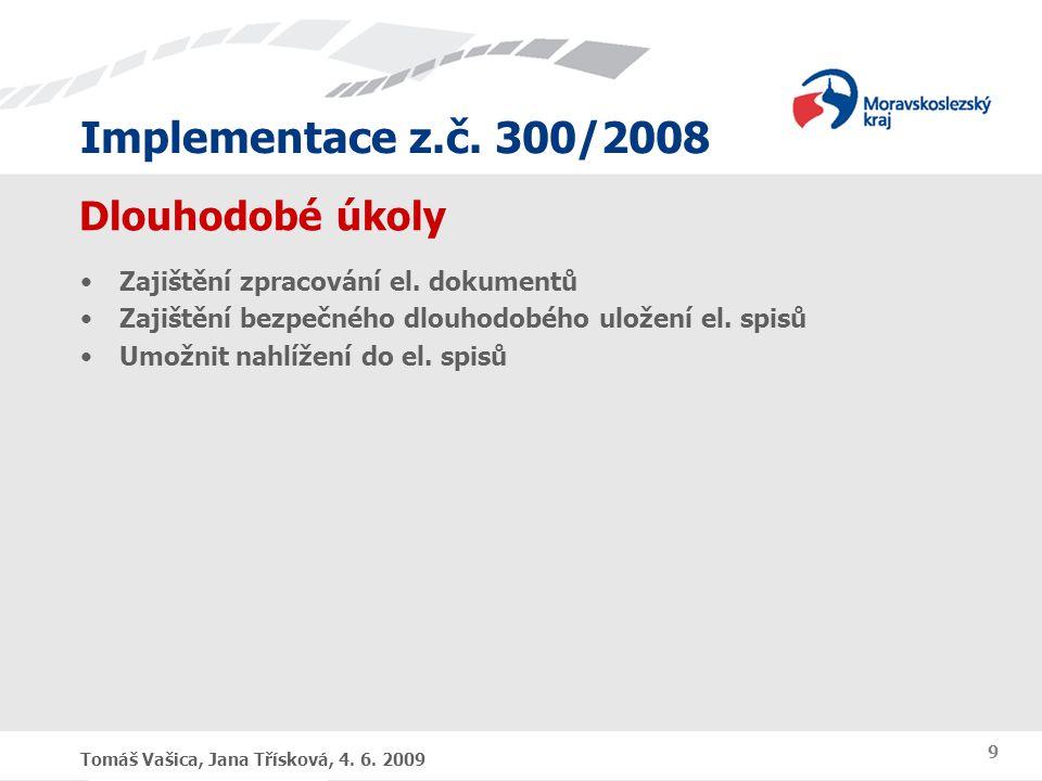 Implementace z.č. 300/2008 Tomáš Vašica, Jana Třísková, 4. 6. 2009 9 Dlouhodobé úkoly Zajištění zpracování el. dokumentů Zajištění bezpečného dlouhodo