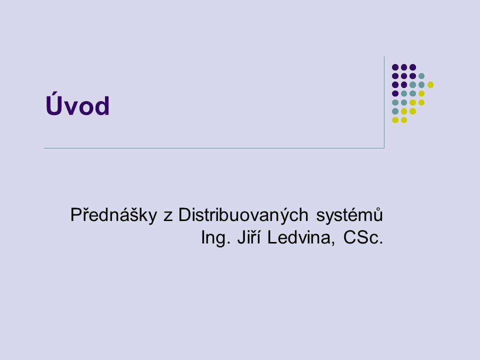 Úvod Přednášky z Distribuovaných systémů Ing. Jiří Ledvina, CSc.