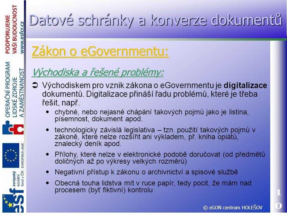10 Východiska a řešené problémy:  Východiskem pro vznik zákona o eGovernmentu je digitalizace dokumentů. Digitalizace přináší řadu problémů, které je