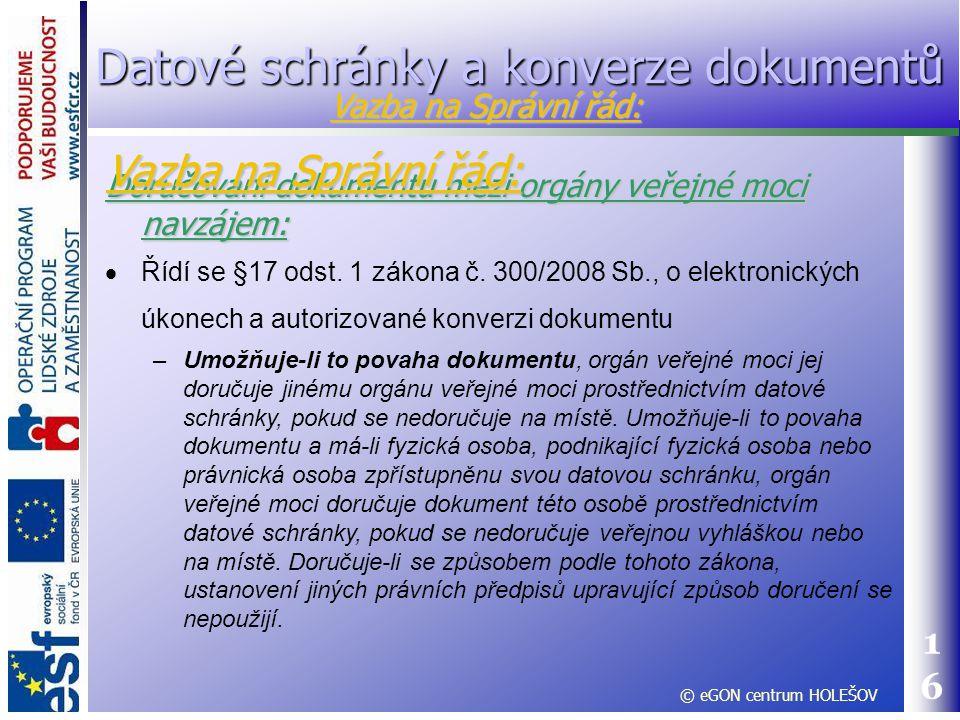 16 Doručování dokumentu mezi orgány veřejné moci navzájem:  Řídí se §17 odst. 1 zákona č. 300/2008 Sb., o elektronických úkonech a autorizované konve