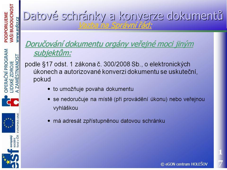 17 Doručování dokumentu orgány veřejné moci jiným subjektům: podle §17 odst. 1 zákona č. 300/2008 Sb., o elektronických úkonech a autorizované konverz