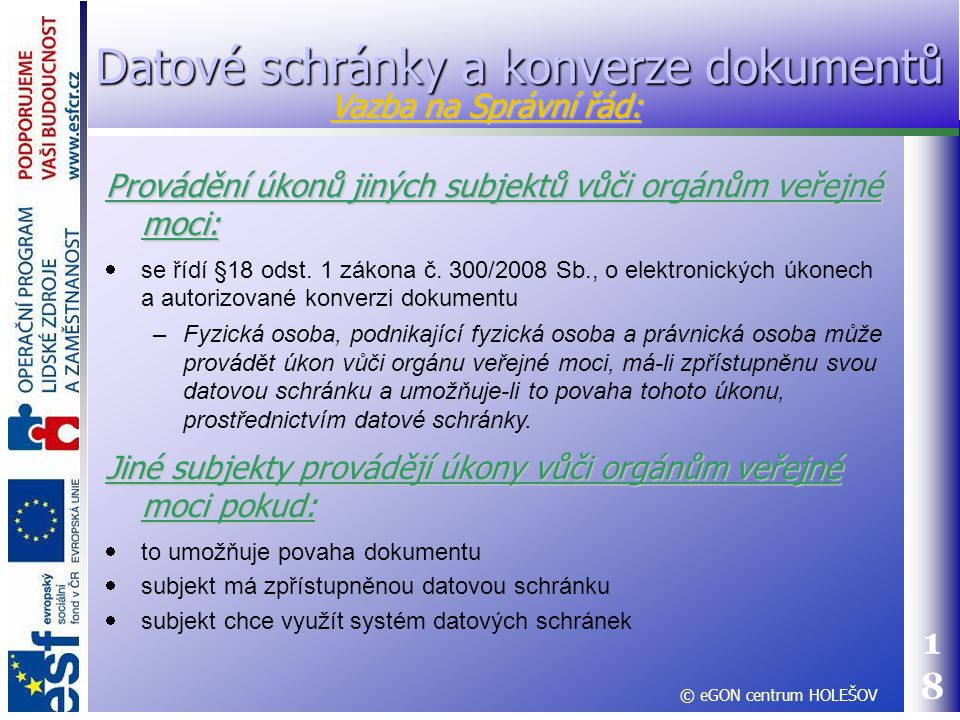 18 Provádění úkonů jiných subjektů vůči orgánům veřejné moci:  se řídí §18 odst. 1 zákona č. 300/2008 Sb., o elektronických úkonech a autorizované ko