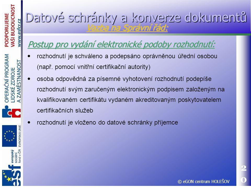20 Postup pro vydání elektronické podoby rozhodnutí:  rozhodnutí je schváleno a podepsáno oprávněnou úřední osobou (např. pomocí vnitřní certifikační