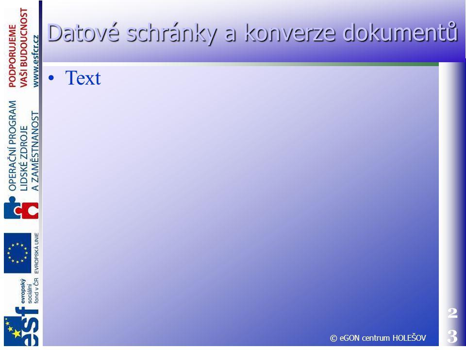 Text 23 © eGON centrum HOLEŠOV Datové schránky a konverze dokumentů
