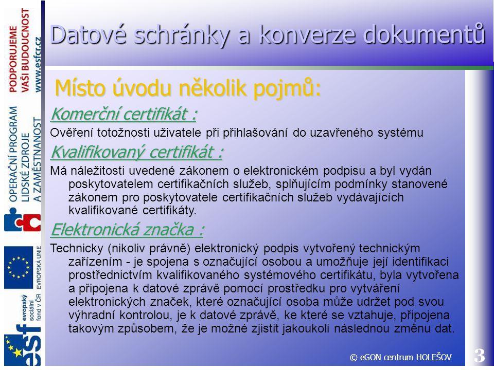 4 Kvalifikované časové razítko: Datová zpráva, kterou vydal kvalifikovaný poskytovatel certifikačních služeb a která důvěryhodným způsobem spojuje data v elektronické podobě s časovým okamžikem a zaručuje, že uvedená data v elektronické podobě existovala před daným časovým okamžikem (náležitosti časového razítka viz §12b zákona o elektronickém podpisu) Elektronická veřejná listina: Veřejná listina vydaná soudy ČR nebo jinými státními orgány v mezích jejich pravomoci, popř.