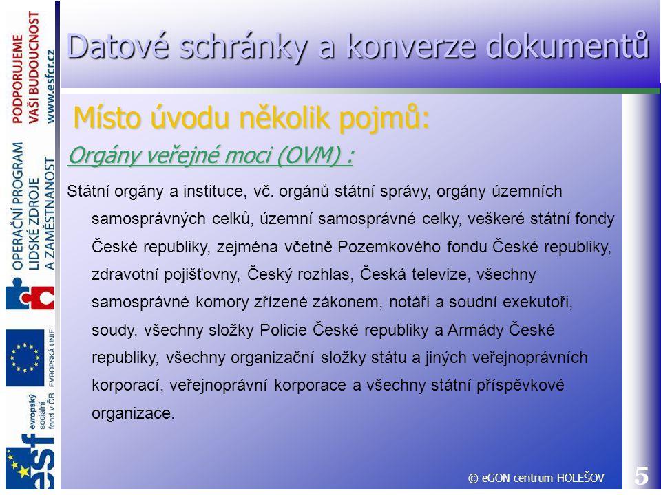 5 Orgány veřejné moci (OVM) : Státní orgány a instituce, vč. orgánů státní správy, orgány územních samosprávných celků, územní samosprávné celky, vešk