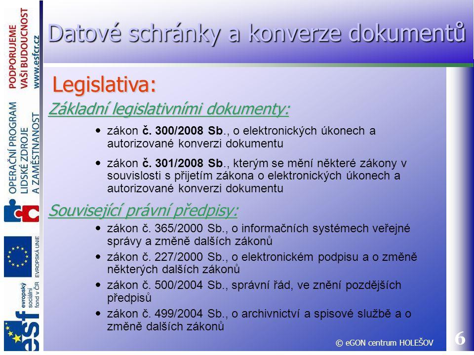 6 Základní legislativními dokumenty:  zákon č. 300/2008 Sb., o elektronických úkonech a autorizované konverzi dokumentu  zákon č. 301/2008 Sb., kter