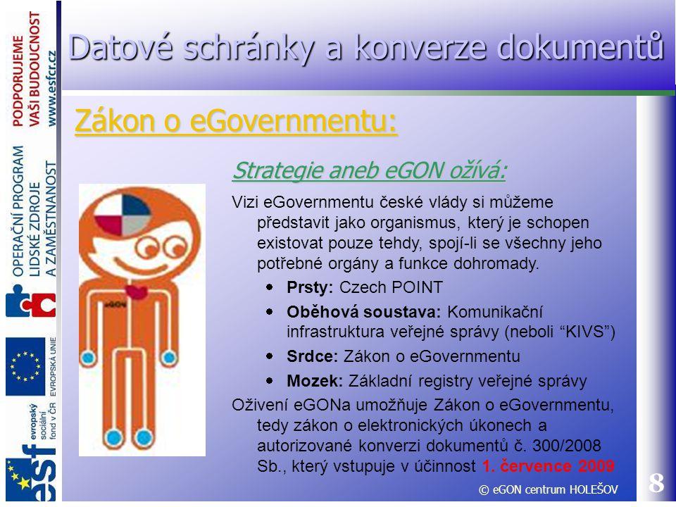 8 Strategie aneb eGON ožívá: Vizi eGovernmentu české vlády si můžeme představit jako organismus, který je schopen existovat pouze tehdy, spojí-li se v